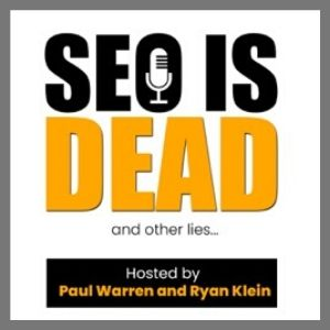 SEO is dead and other lies podcast